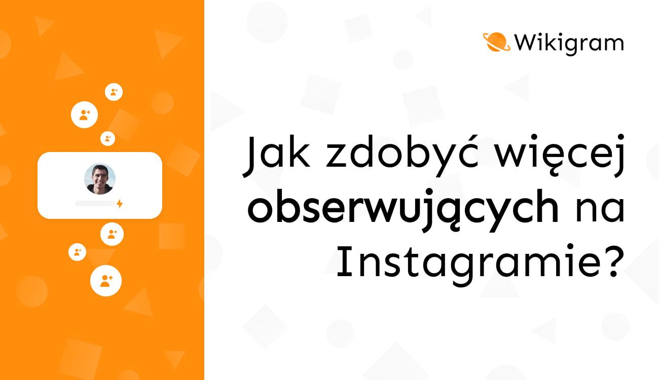 Jak zdobyć więcej obserwujących na Instagramie