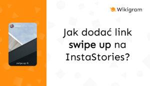 Jak dodać link SWIPE UP na InstaStories?