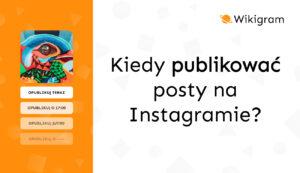 Kiedy publikować posty na Instagramie?