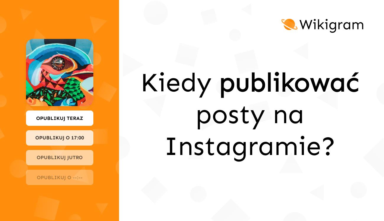 Kiedy publikować posty na Instagramie